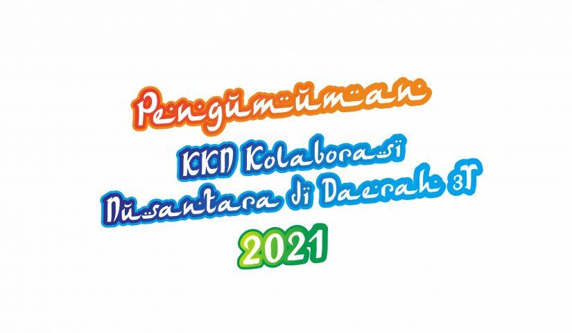 Pengumuman KKN Kolaborasi Nusantara di Daerah 3T 2021
